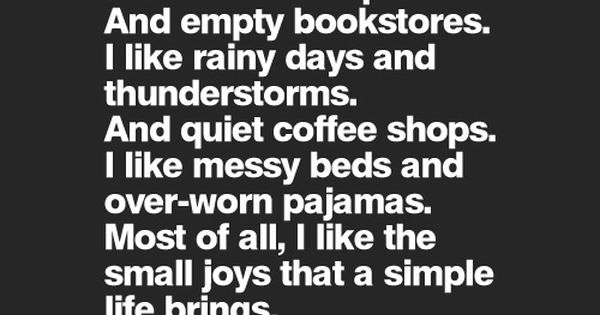 I like cancelled plans. And empty bookstores. I like rainy days and