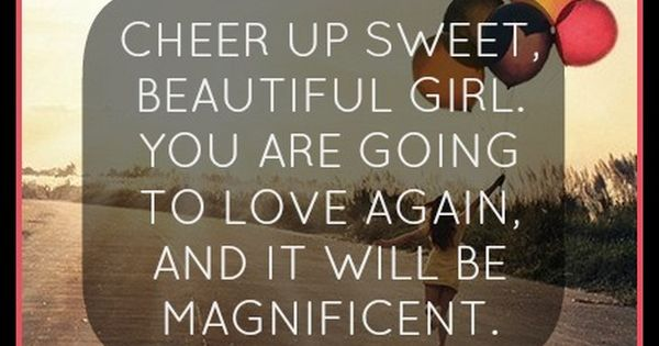 Cheer up Sweet Beautiful Girl... reminds me of my little cousins and
