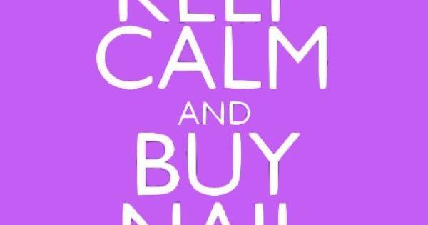 Keep Calm and Buy Nail Polish Story of my life