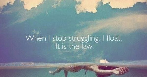 Yoga Inspiration: When I stop struggling I float… From the ...