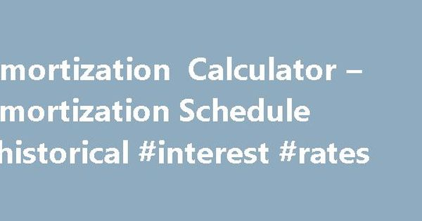 Amortization Calculator  Amortization Schedule Historical