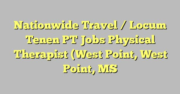 Nationwide Travel / Locum Tenen PT Jobs Physical Therapist (West - physical therapist job description