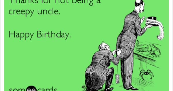 Thanks For Not Being A Creepy Uncle Happy Birthday Birthday Quotes Funny Birthday Wishes For Uncle Uncle Birthday Quotes