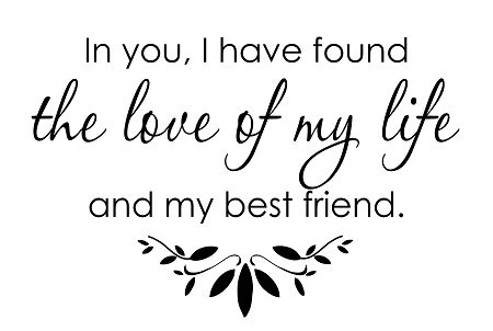 In You I Have Found The Love Of My Life And My Best Friend 11 Best Friend Love My Life Quotes Love Of My Life