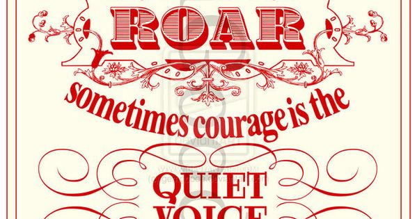 "Typographic poster by gemgoode: ""Courage does not always roar. Sometimes courage is"
