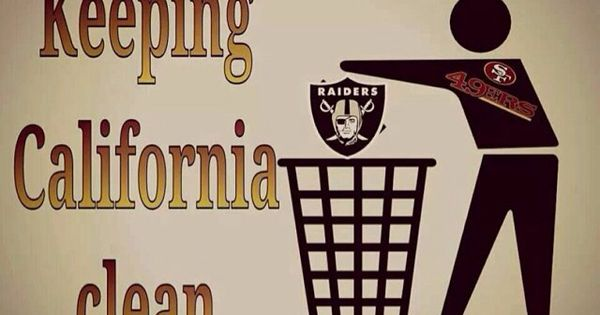 Keeping California Clean Raiders Suck Sports Pinterest Raiders And San Francisco 49ers