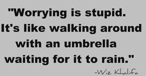 Wise words of wiz khalifa.. so true