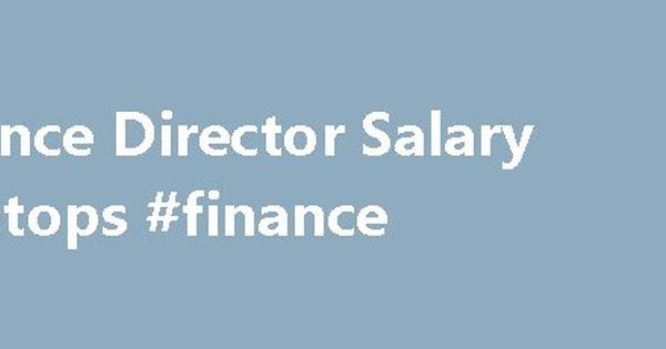 Finance Director Salary #laptops #finance    financesremmont - finance director job description