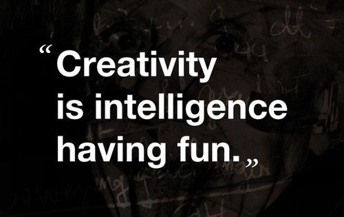 Creativity is intelligence having fun - Albert Einstein quote on creativity.