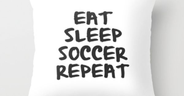 Eat Sleep Soccer Repeat Throw Pillow By Bunhugger Design 20 00 Soccer Futbol Fifa Worldcup Soccer Pillows Decorative Throw Pillow Covers Soccer Room