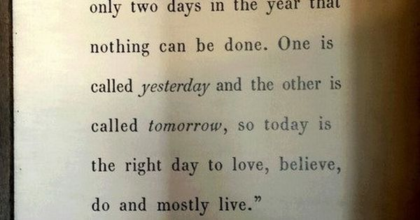 """He Said, """"There Are Only Two Days In A Year That Nothing"""