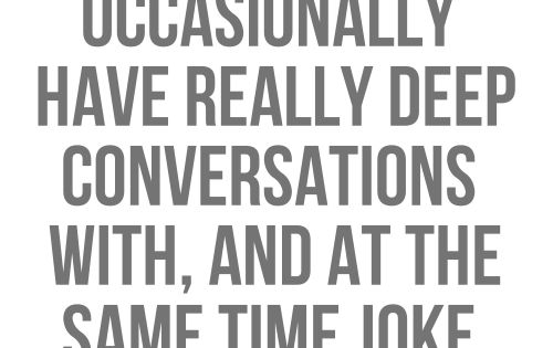 """I like people who I can occasionelly have really deep conversations with,"