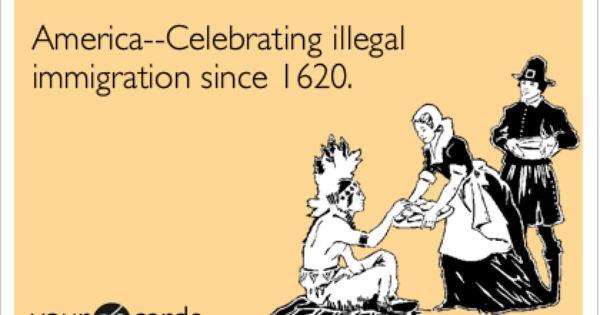 America Celebrating Illegal Immigration Since 1620 Funny Nurse Quotes Nurse Quotes Nurse Humor