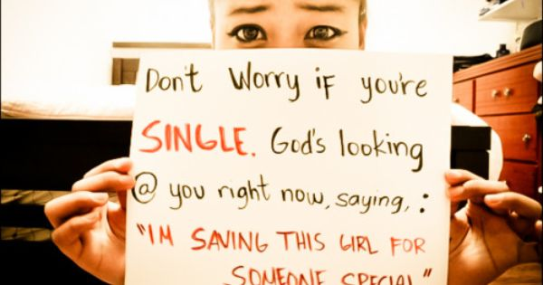 Dont worry if youre single love quotes quote god true single girl