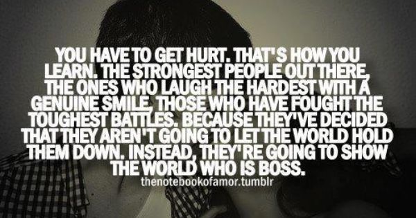 you have to get hurt, that's how you learn Well ain't that