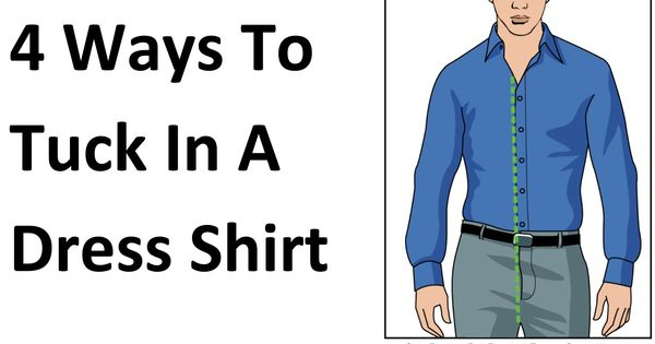 Professional Style 4 Ways To Tuck In A Shirt And How To