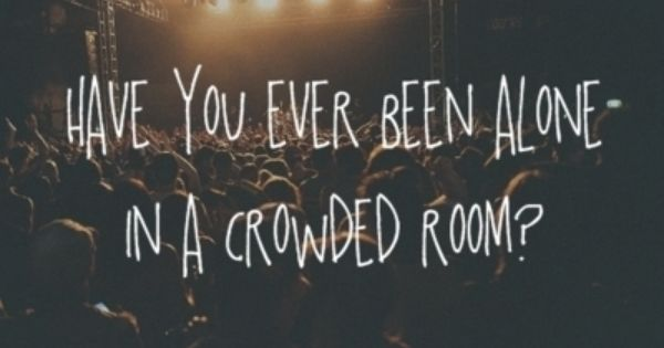 Alone In A Crowded Room Quote: Say What You Need To Say