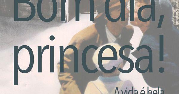 Bom Dia, Princesa! A Vida é Bela