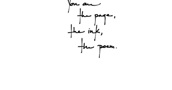 "writings: ""you are the page, the ink, the poem."" tattoo idea"