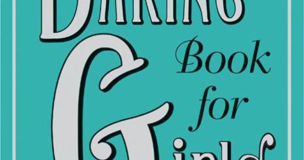 the daring book for girls by andrea buchanan and miriam peskowitz books worth reading pinterest. Black Bedroom Furniture Sets. Home Design Ideas