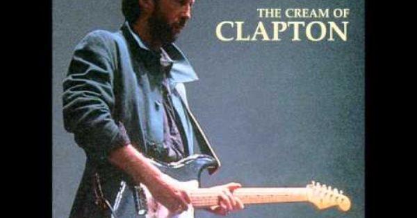 Eric Clapton The Cream Of Clapton Full Album Hiburan