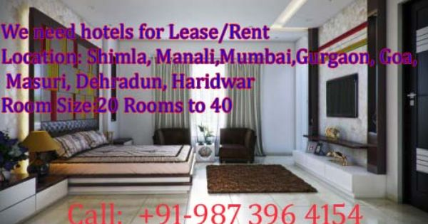 Hello Every One We Have Urgent Requirement For Hotels For Lease Rent 20 Rooms To 40 Room Size Location Gurgaon Shimla Manali Dehr Hotel Dehradun Shimla