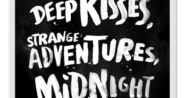 Life is for deep kisses, strange adventures, midnight swims & rambling conversations.