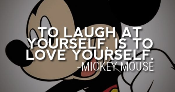 Even Mickey Mouse knows not to take life too seriously. :)