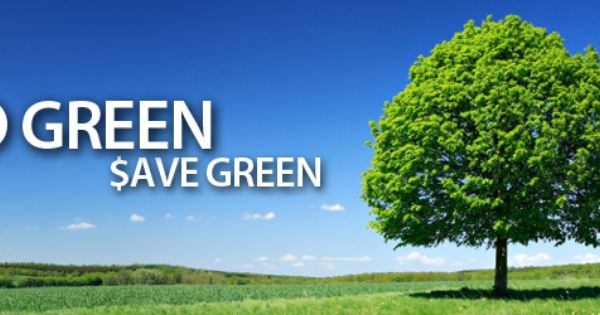 If You Don T Go Green Simply To Save The Environment Go Green To Save Money Either Way You Win And We All Win Wit Green Companies Go Green Green Environment