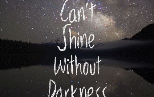 Inspirational Quote: Stars can't shine without darkness. This is very true. In