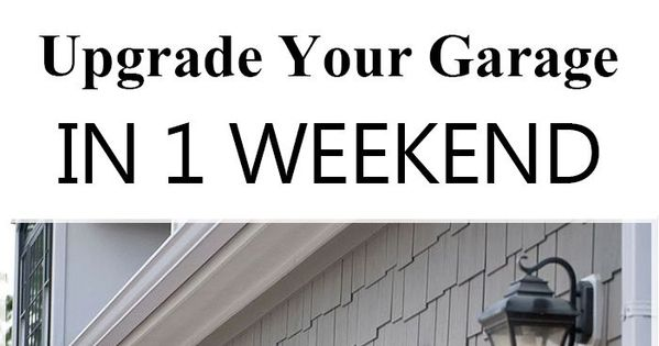 10 Ways To Upgrade Your Garage This Weekend: 10 Easy Ways To Upgrade Your Garage In 1 Weekend (1