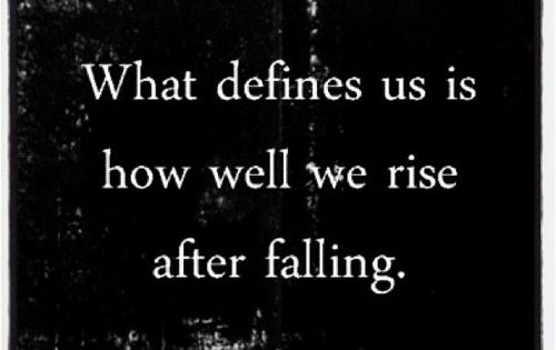 "Positive quote: ""What defines us is how well we rise after falling."""