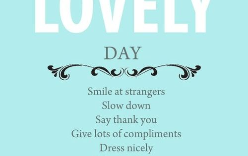 """How to have a lovely day"" – Words to live by truth"