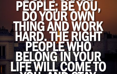 """people who belong in your life will come to you and stay"""