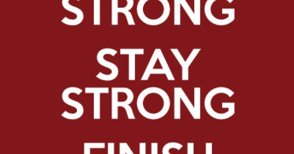 Start Strong Stay Strong Finish Strong