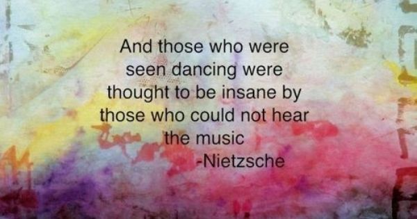 Friedrich Nietzsche Quote on Music / And those who were seen dancing
