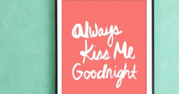'Always Kiss Me Goodnight' print by Type Posters on Etsy...