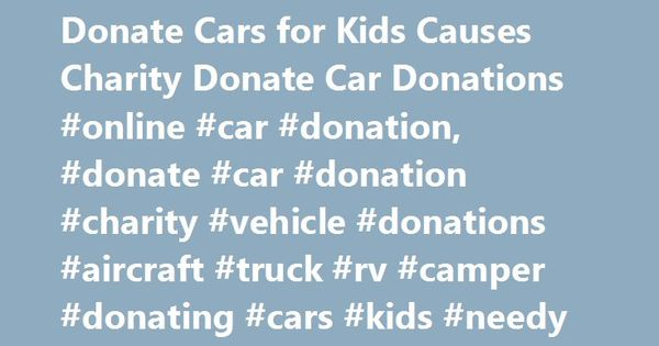 donate cars for kids causes charity donate car donations online car donation donate car donation charity vehicle donations aircraft tru