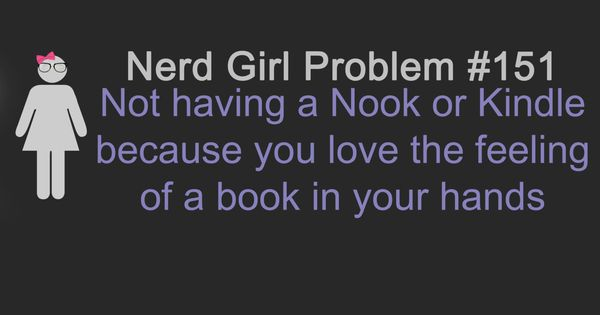 nerd girl problems si although I might be getting a nook I'll