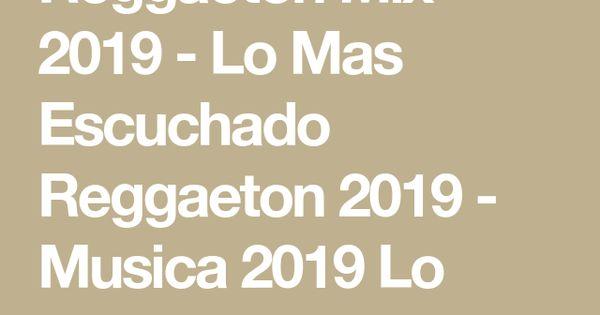 Reggaeton Mix 2019 Lo Mas Escuchado Reggaeton 2019 Musica 2019 Lo Mas Nuevo Reggaeton Youtube Song Artists Music Publishing Reggaeton
