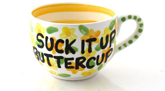 Suck It Up Buttercup Inspirational Encouragement by LennyMud, $18.00