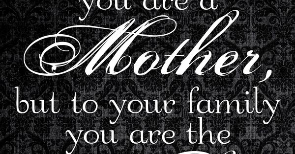 'To the world you are a mother but to your family you