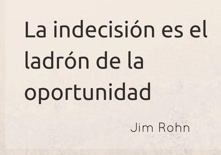 La Indecisión Es El Ladrón De La Oportunidad Frase De Jim