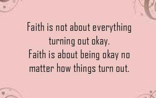 Faith Is Not About Everything Turning Out Ok. Faith Is