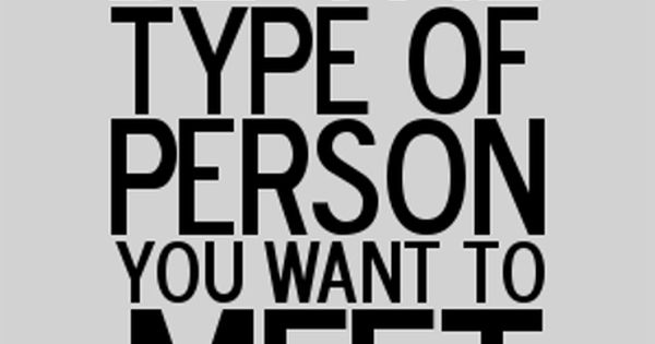 Be the type of person you want to meet inspiration motivation quotation