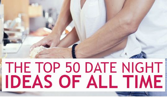 The top date night ideas of all time quality