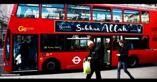 Two Days After Electing Muslim Mayor London Buses Will Now Carry Glory To Allah Adverts Youtube London Bus Welcome To Reality Evil World