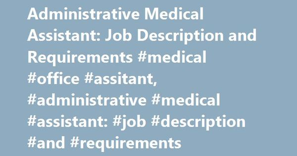 Administrative Medical Assistant Job Description And Requirements