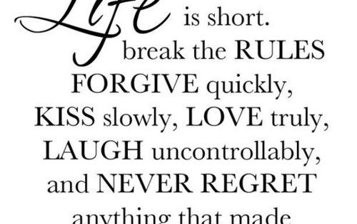 Life Quotes Life Is Short Break The Rules And Forgive Quickly Quote