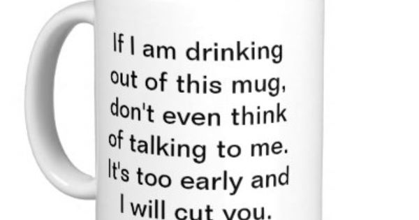"Funny Coffee Mug. ""If I am drinking out of this mug, don't"